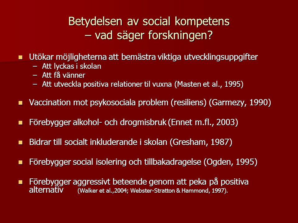 Betydelsen av social kompetens – vad säger forskningen?  Utökar möjligheterna att bemästra viktiga utvecklingsuppgifter –Att lyckas i skolan –Att få