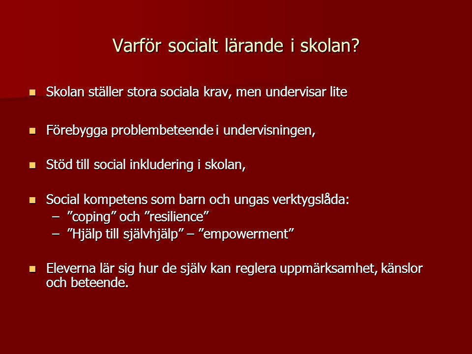 Varför socialt lärande i skolan?  Skolan ställer stora sociala krav, men undervisar lite  Förebygga problembeteende i undervisningen,  Stöd till so