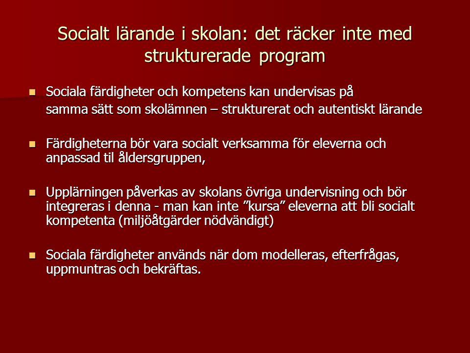 Socialt lärande i skolan: det räcker inte med strukturerade program  Sociala färdigheter och kompetens kan undervisas på samma sätt som skolämnen – s