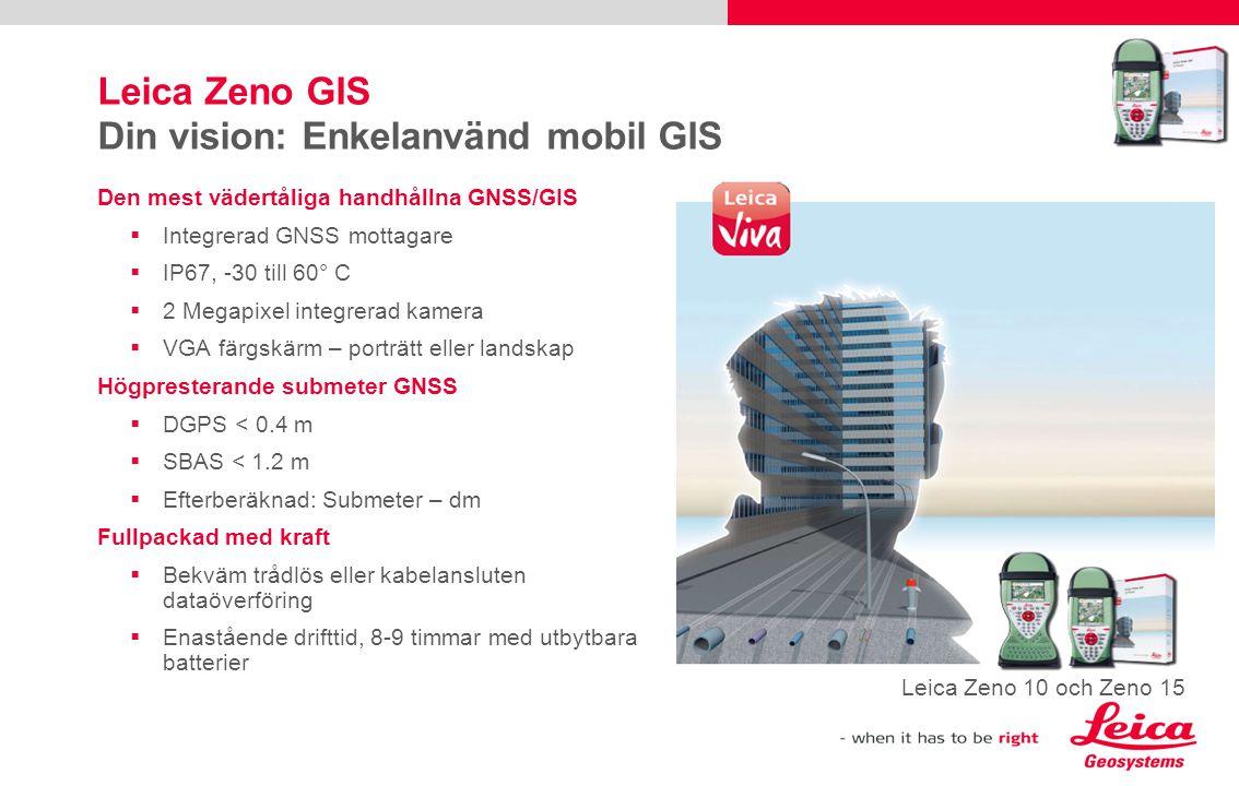 Leica Zeno GIS Din vision: Enkelanvänd mobil GIS Den mest vädertåliga handhållna GNSS/GIS  Integrerad GNSS mottagare  IP67, -30 till 60° C  2 Megap