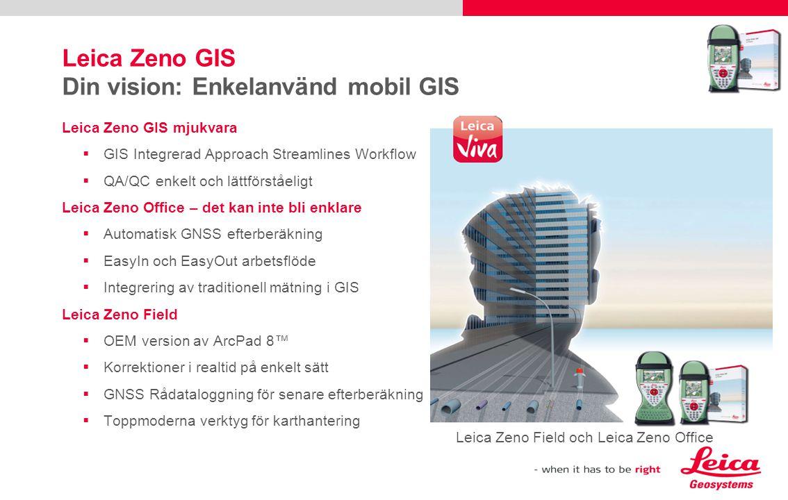 Leica Zeno GIS Din vision: Enkelanvänd mobil GIS Leica Zeno GIS mjukvara  GIS Integrerad Approach Streamlines Workflow  QA/QC enkelt och lättförståe