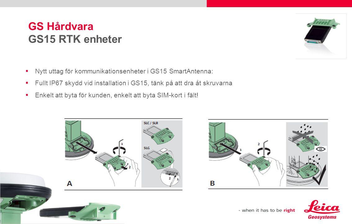 GS Hårdvara GS15 RTK enheter  Nytt uttag för kommunikationsenheter i GS15 SmartAntenna:  Fullt IP67 skydd vid installation i GS15, tänk på att dra å
