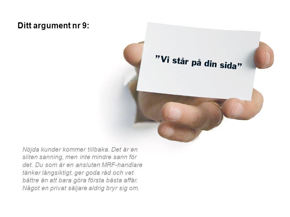 Ditt argument nr 9: Nöjda kunder kommer tillbaka. Det är en sliten sanning, men inte mindre sann för det. Du som är en ansluten MRF-handlare tänker lå