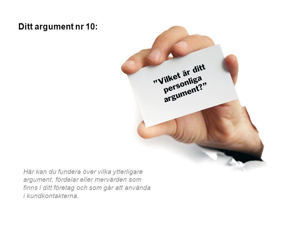 Ditt argument nr 10: Här kan du fundera över vilka ytterligare argument, fördelar eller mervärden som finns i ditt företag och som går att använda i k