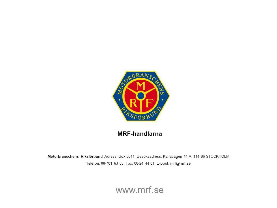 Motorbranschens Riksförbund Adress: Box 5611, Besöksadress: Karlavägen 14 A, 114 86 STOCKHOLM Telefon: 08-701 63 00, Fax: 08-24 44 01, E-post: mrf@mrf