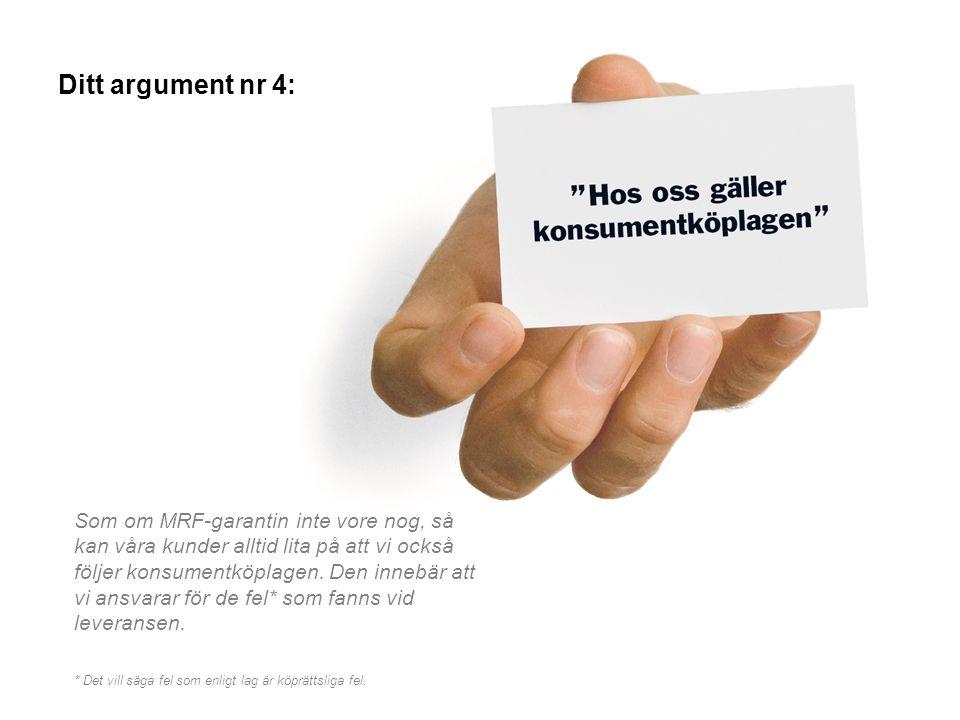 Ditt argument nr 4: Som om MRF-garantin inte vore nog, så kan våra kunder alltid lita på att vi också följer konsumentköplagen. Den innebär att vi ans