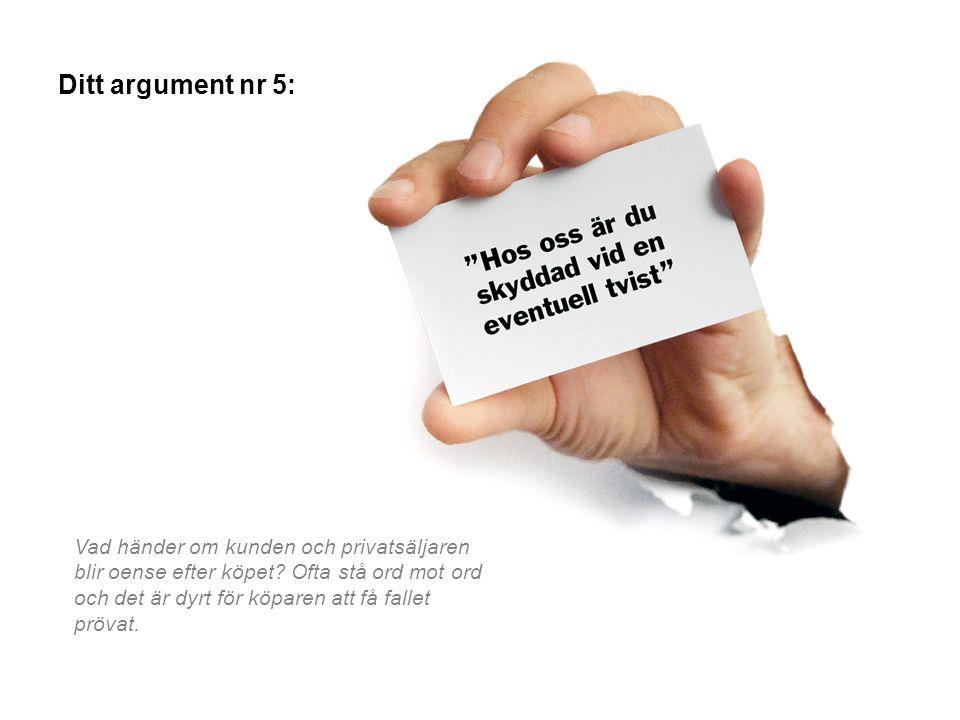 Ditt argument nr 5: Vad händer om kunden och privatsäljaren blir oense efter köpet? Ofta stå ord mot ord och det är dyrt för köparen att få fallet prö