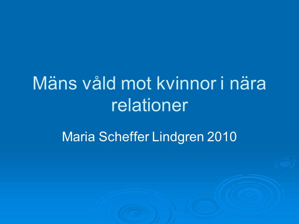 Mäns våld mot kvinnor i nära relationer Maria Scheffer Lindgren 2010