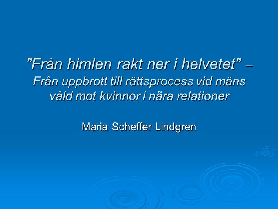 Från himlen rakt ner i helvetet – Från uppbrott till rättsprocess vid mäns våld mot kvinnor i nära relationer Maria Scheffer Lindgren
