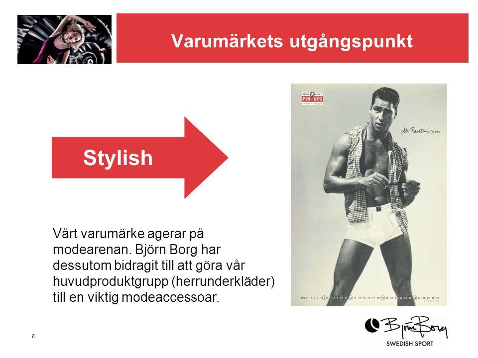 8 Varumärkets utgångspunkt Vårt varumärke agerar på modearenan. Björn Borg har dessutom bidragit till att göra vår huvudproduktgrupp (herrunderkläder)