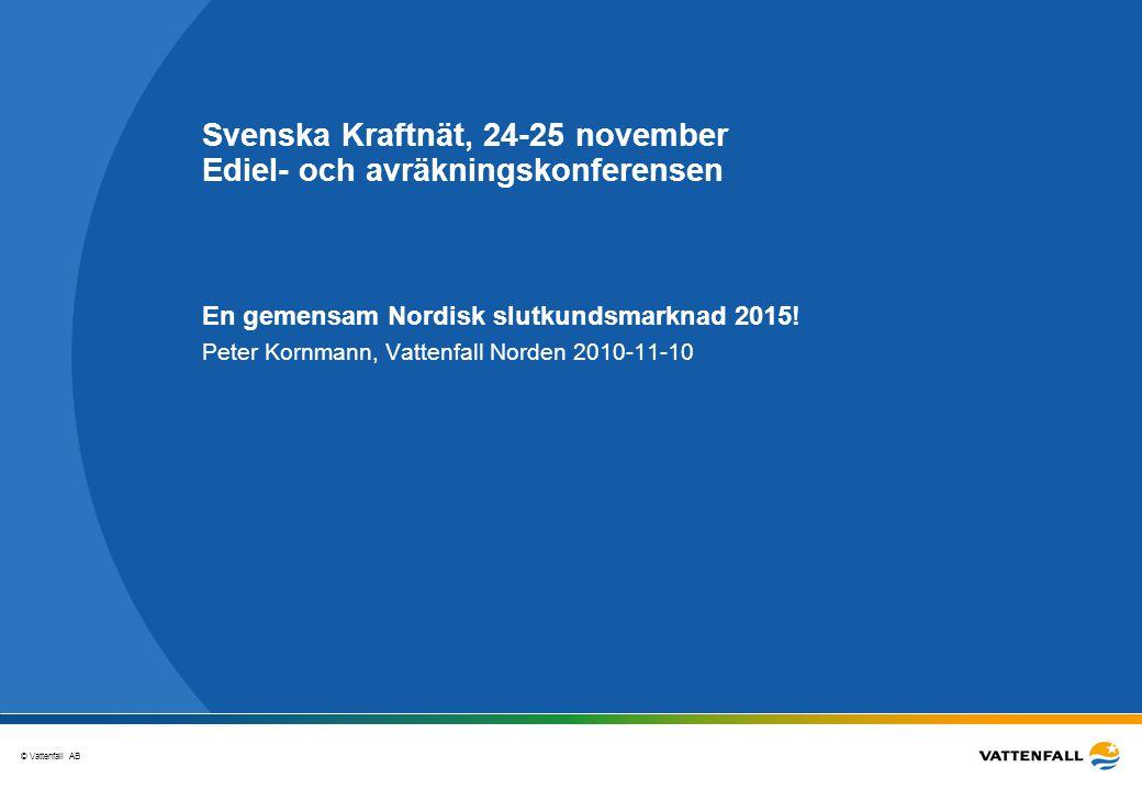 © Vattenfall AB 2 En gemensam Nordisk slutkundsmarknad 2015.