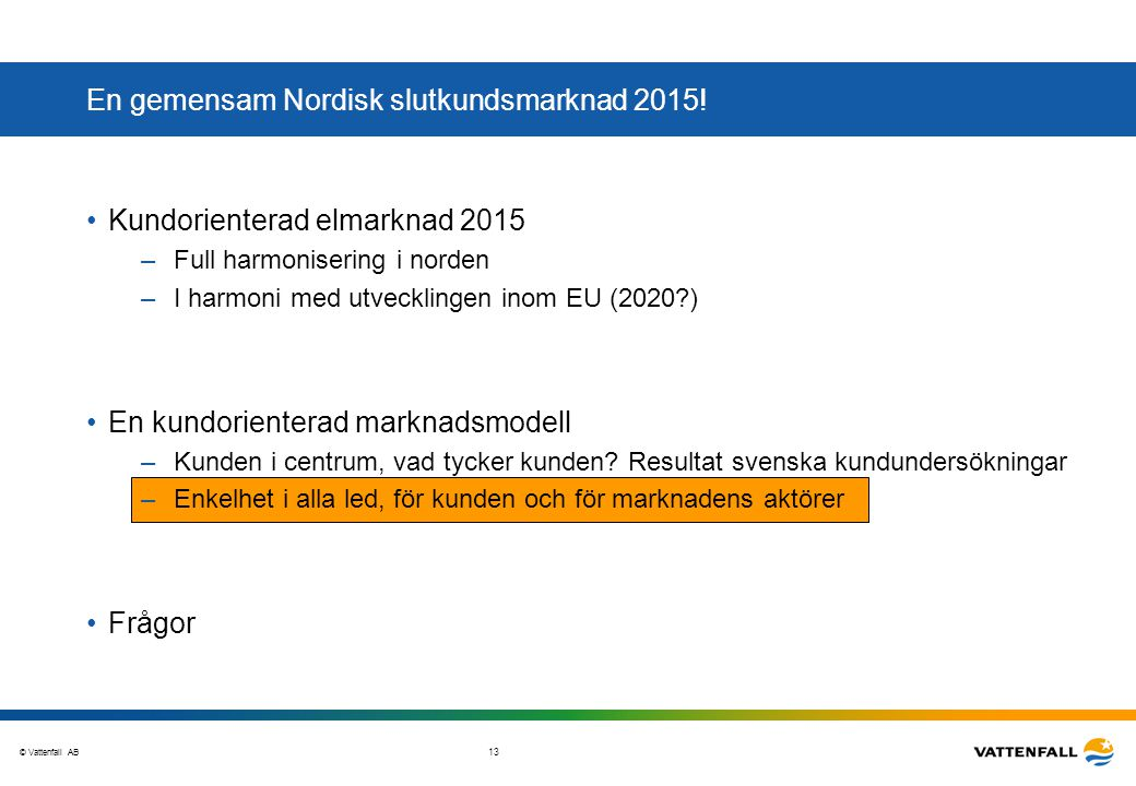 © Vattenfall AB 14 Understand the complexity – Roles/Responsibilities, Business processes and Data Exchange ETSO/EFET/ebIX – The Harmonised Electricity Market Role Model * – relevant for structuring * Copyright © ETSO 2008.