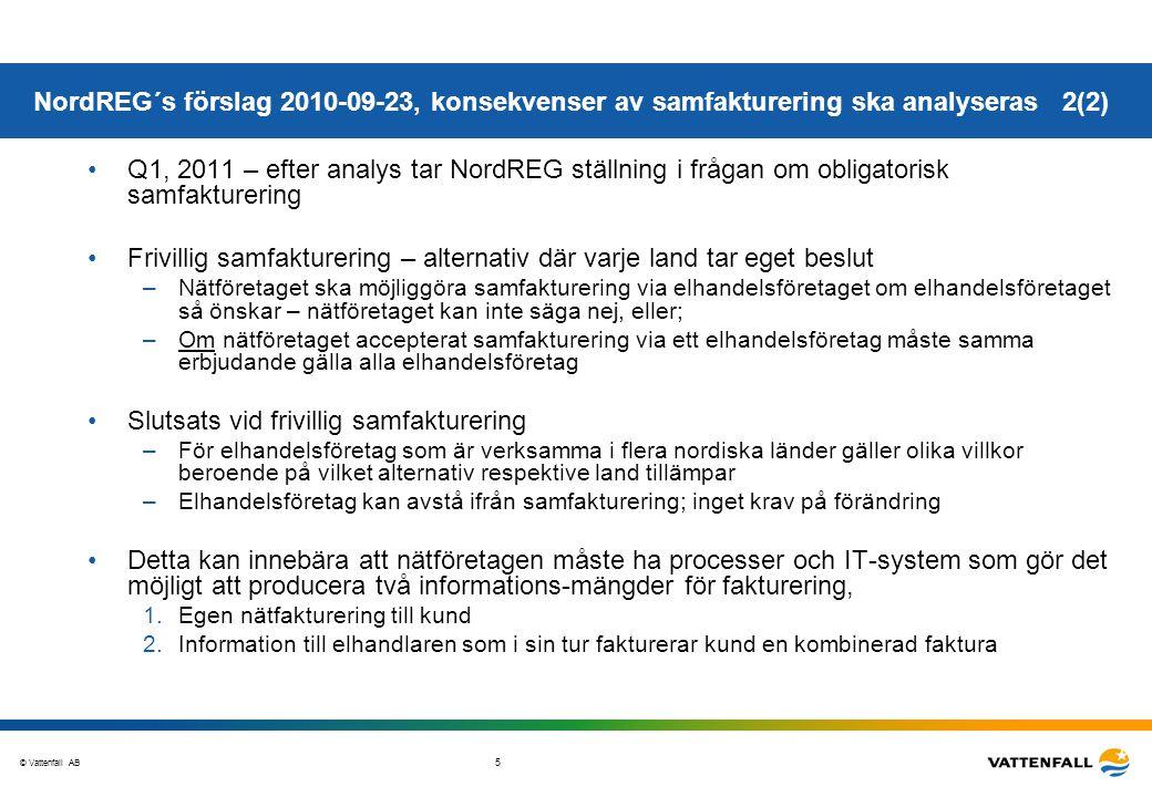 © Vattenfall AB 6 Konsekvenser av beslut om frivillig eller obligatorisk samfakturering Avtal/Faktura nyanslutning Avbrott/störningar Fältservice/servisändring Mätning/mätvärdesrapport.