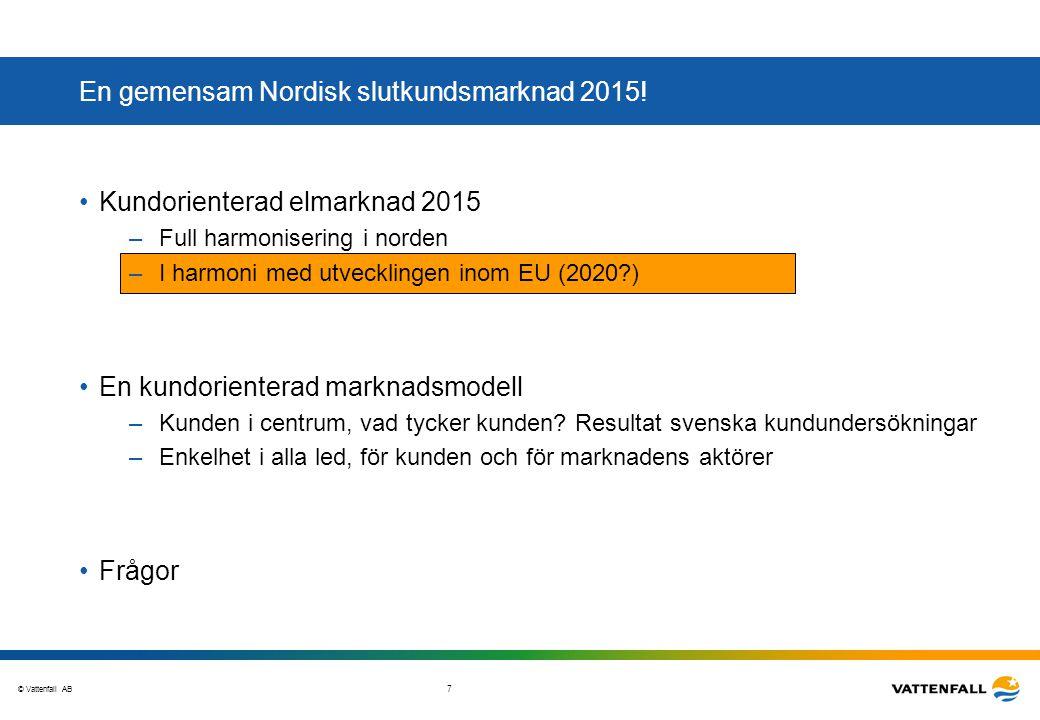 © Vattenfall AB 8 De allra flesta avreglerade länderna inom EU har valt en marknadsmodell där elleverantören är den primära kontakten, som kunden har ett avtal med och får en gemensam faktura från Land Avreglerat Avtal Elhandel Nät Faktura Elhandel Nät.