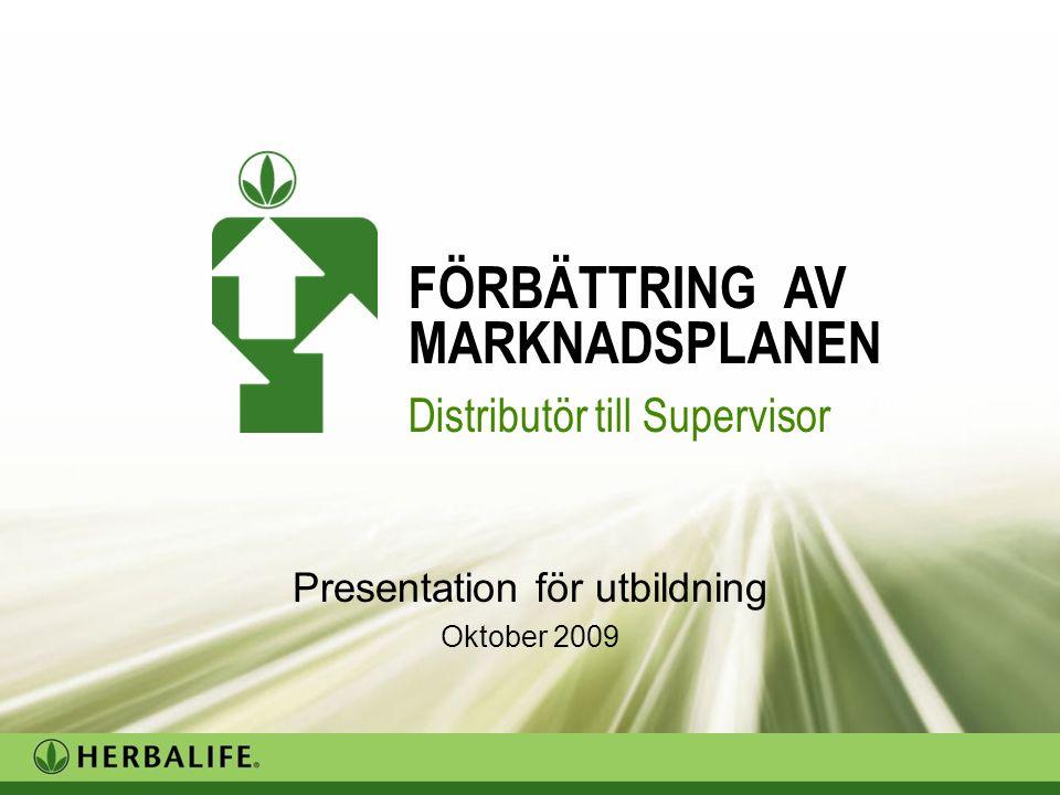 Trainer's version Presentation för utbildning Oktober 2009 FÖRBÄTTRING AV MARKNADSPLANEN Distributör till Supervisor