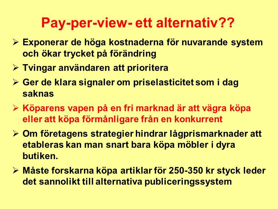 Pay-per-view- ett alternativ?? Ø Exponerar de höga kostnaderna för nuvarande system och ökar trycket på förändring Ø Tvingar användaren att prioritera