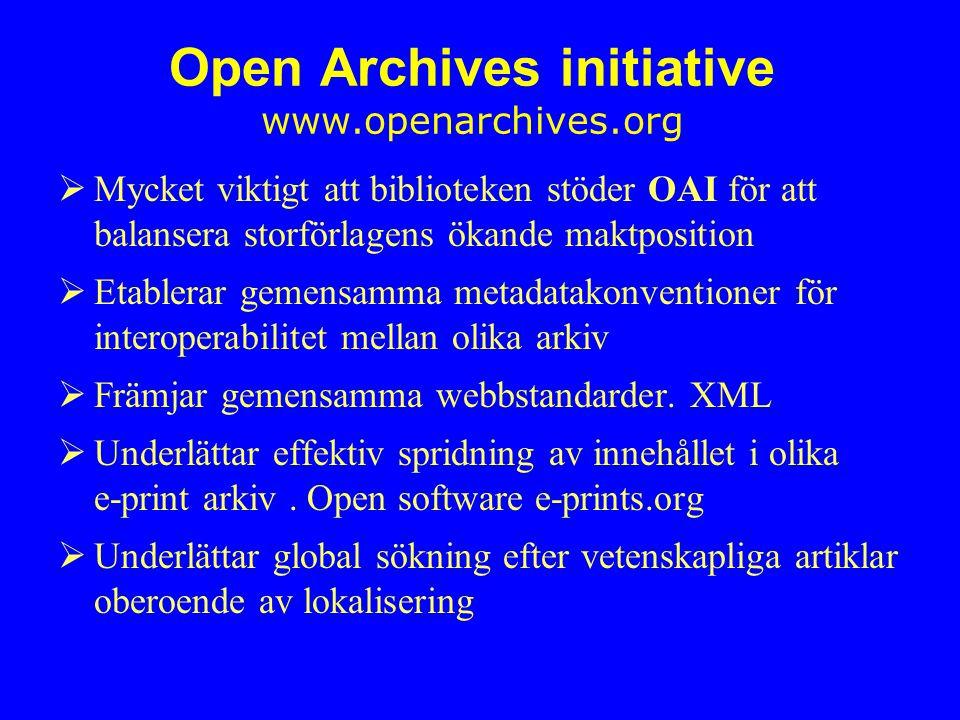 Open Archives initiative www.openarchives.org  Mycket viktigt att biblioteken stöder OAI för att balansera storförlagens ökande maktposition  Etablerar gemensamma metadatakonventioner för interoperabilitet mellan olika arkiv  Främjar gemensamma webbstandarder.