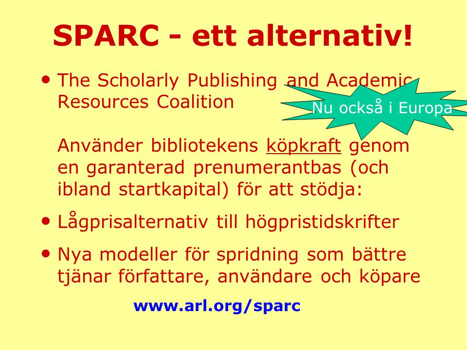 SPARC - ett alternativ! • The Scholarly Publishing and Academic Resources Coalition Använder bibliotekens köpkraft genom en garanterad prenumerantbas
