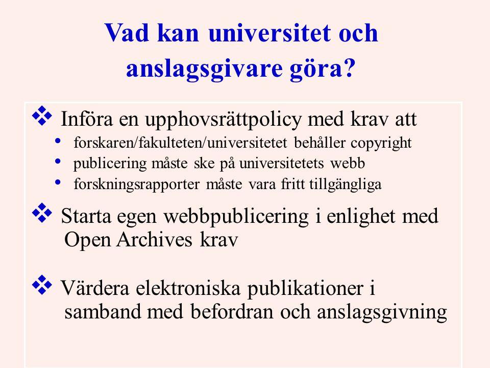 Vad kan universitet och anslagsgivare göra?  Införa en upphovsrättpolicy med krav att • forskaren/fakulteten/universitetet behåller copyright • publi