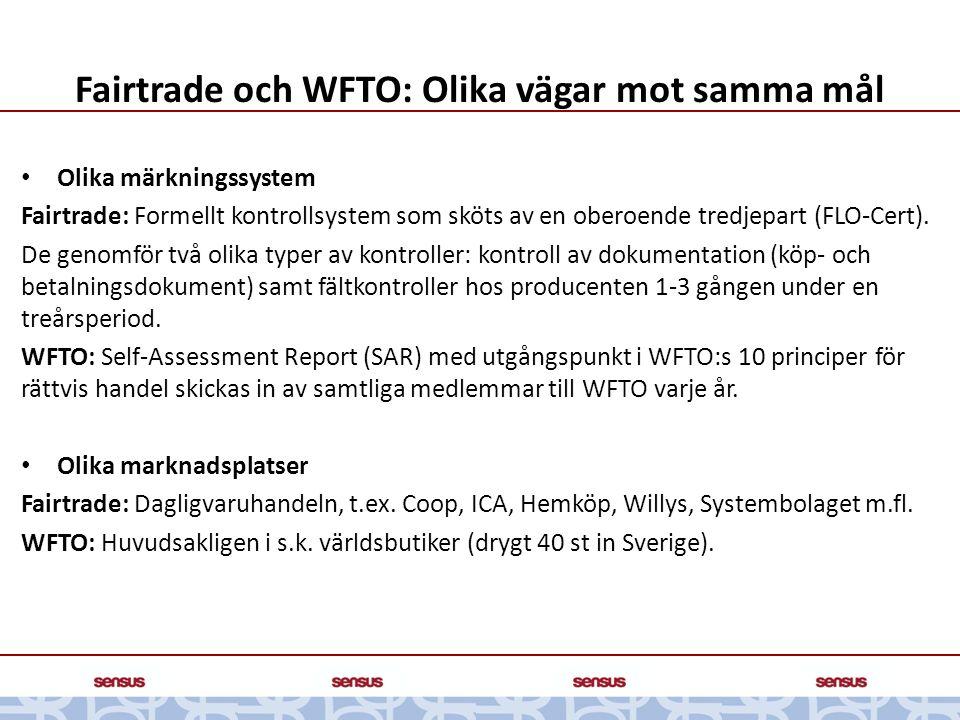 Fairtrade och WFTO: Olika vägar mot samma mål • Olika märkningssystem Fairtrade: Formellt kontrollsystem som sköts av en oberoende tredjepart (FLO-Cer