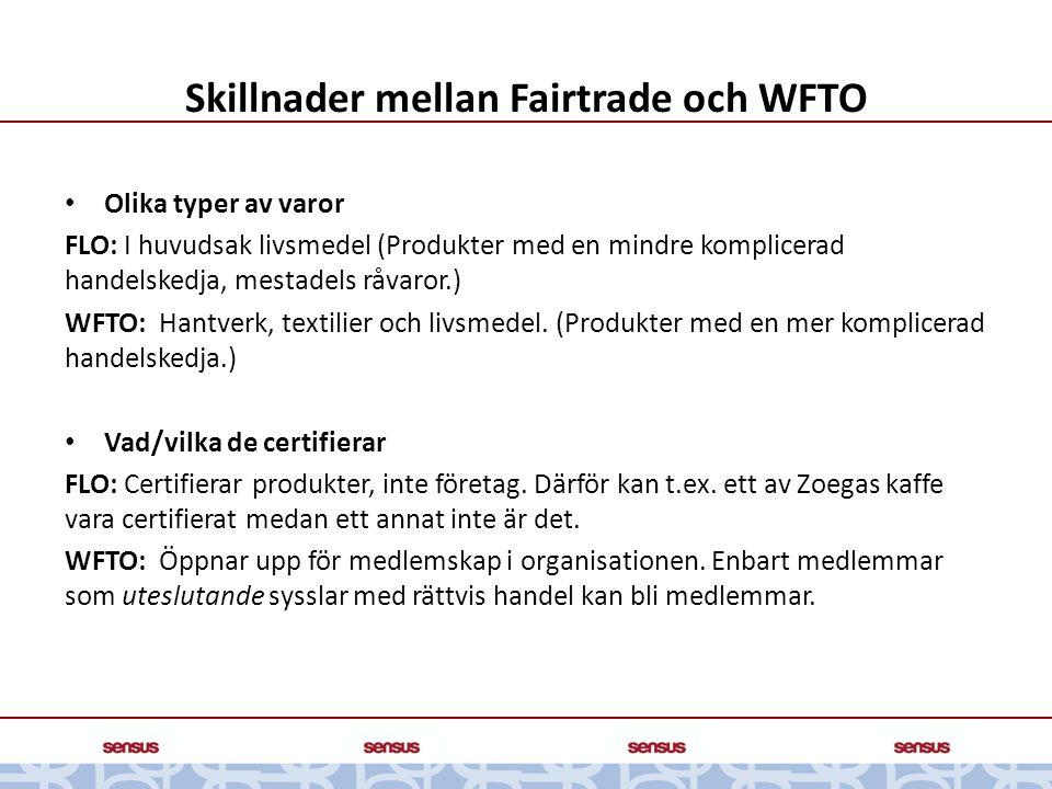 Skillnader mellan Fairtrade och WFTO • Olika typer av varor FLO: I huvudsak livsmedel (Produkter med en mindre komplicerad handelskedja, mestadels råv