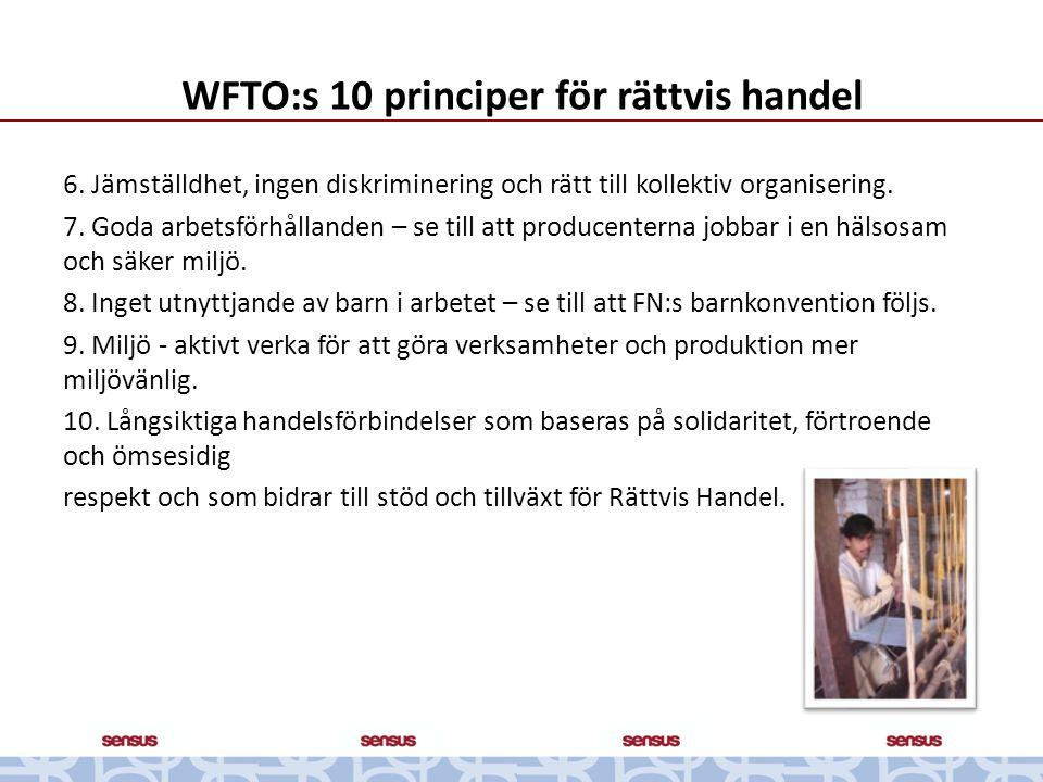 6. Jämställdhet, ingen diskriminering och rätt till kollektiv organisering. 7. Goda arbetsförhållanden – se till att producenterna jobbar i en hälsosa