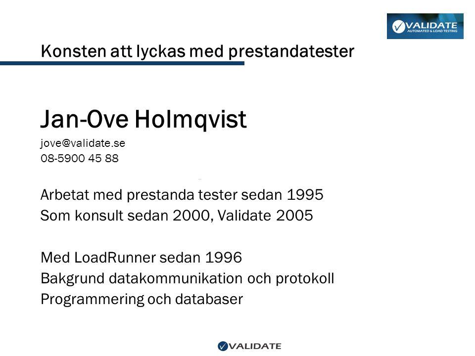 Jan-Ove Holmqvist jove@validate.se 08-5900 45 88 Arbetat med prestanda tester sedan 1995 Som konsult sedan 2000, Validate 2005 Med LoadRunner sedan 19