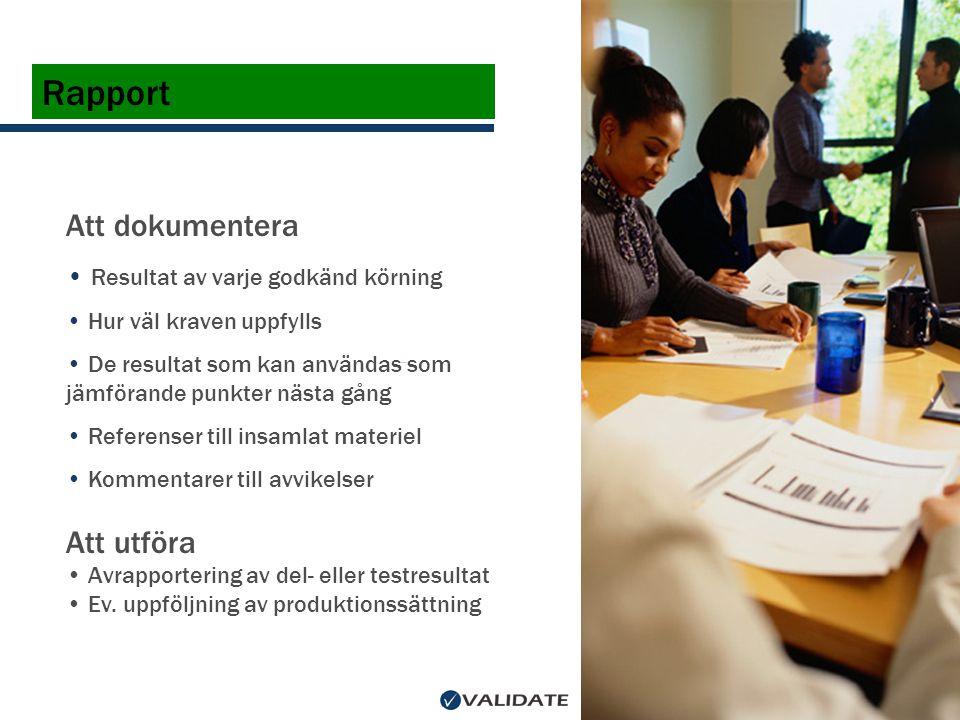 Rapport Att dokumentera • Resultat av varje godkänd körning • Hur väl kraven uppfylls • De resultat som kan användas som jämförande punkter nästa gång