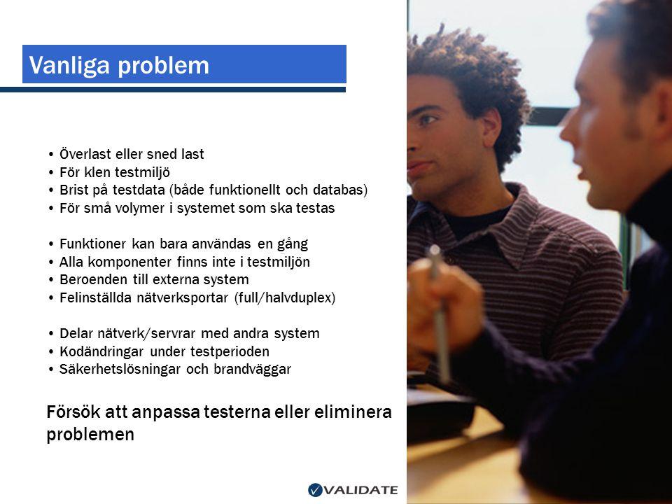 Vanliga problem • Överlast eller sned last • För klen testmiljö • Brist på testdata (både funktionellt och databas) • För små volymer i systemet som s
