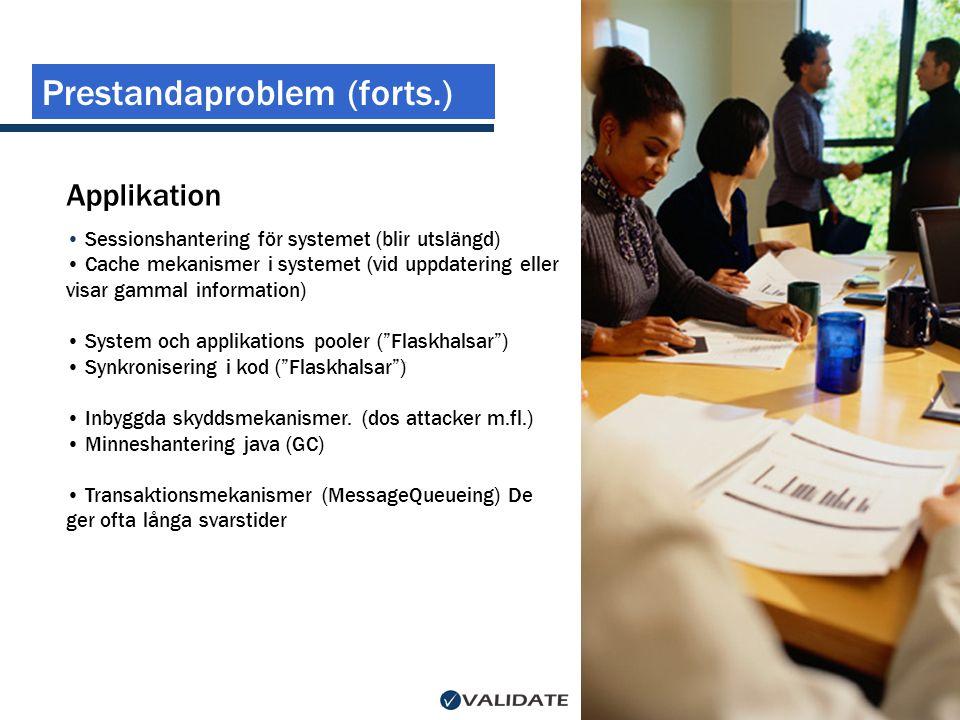 Prestandaproblem (forts.) Applikation • Sessionshantering för systemet (blir utslängd) • Cache mekanismer i systemet (vid uppdatering eller visar gamm