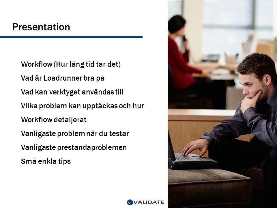 Presentation Workflow (Hur lång tid tar det) Vad är Loadrunner bra på Vad kan verktyget användas till Vilka problem kan upptäckas och hur Workflow det