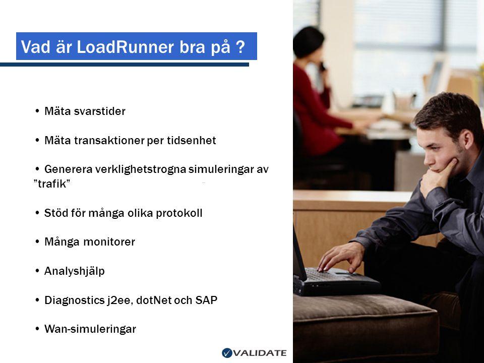 """Vad är LoadRunner bra på ? • Mäta svarstider • Mäta transaktioner per tidsenhet • Generera verklighetstrogna simuleringar av """"trafik"""" • Stöd för många"""