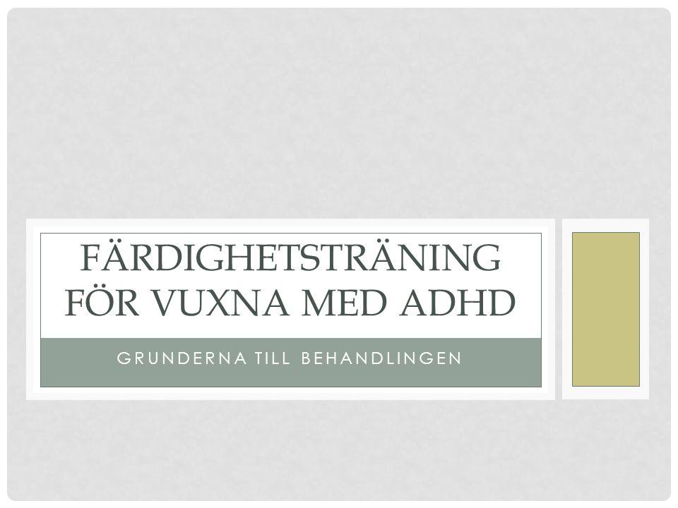 INNEHÅLL • Hur behandlingen växt fram • Skillnader och likheter mellan klassisk DBT och DBT- baserad färdighetsträning för ADHD • Behandlingens syfte och struktur • Behandlingens verktyg • Hur gör man behandlingen ADHD-vänlig.
