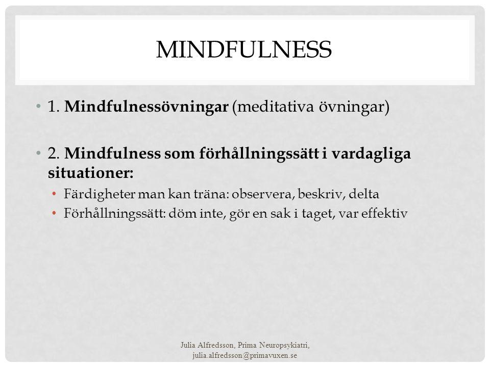 MINDFULNESS • 1. Mindfulnessövningar (meditativa övningar) • 2. Mindfulness som förhållningssätt i vardagliga situationer: • Färdigheter man kan träna