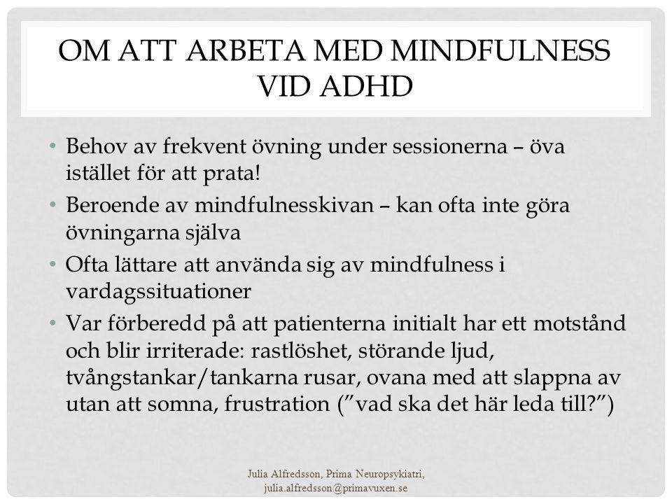 OM ATT ARBETA MED MINDFULNESS VID ADHD • Behov av frekvent övning under sessionerna – öva istället för att prata! • Beroende av mindfulnesskivan – kan