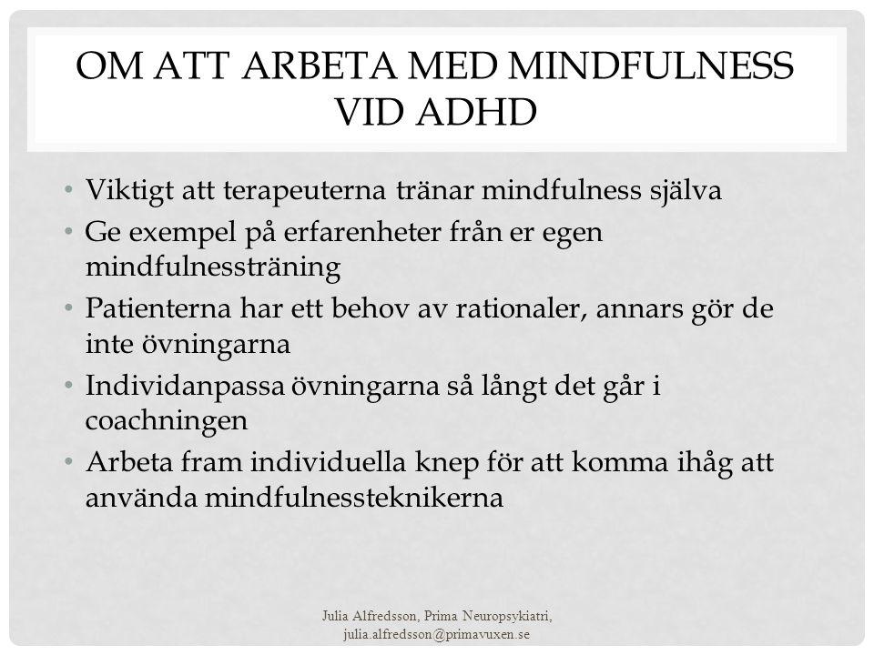 OM ATT ARBETA MED MINDFULNESS VID ADHD • Viktigt att terapeuterna tränar mindfulness själva • Ge exempel på erfarenheter från er egen mindfulnessträni