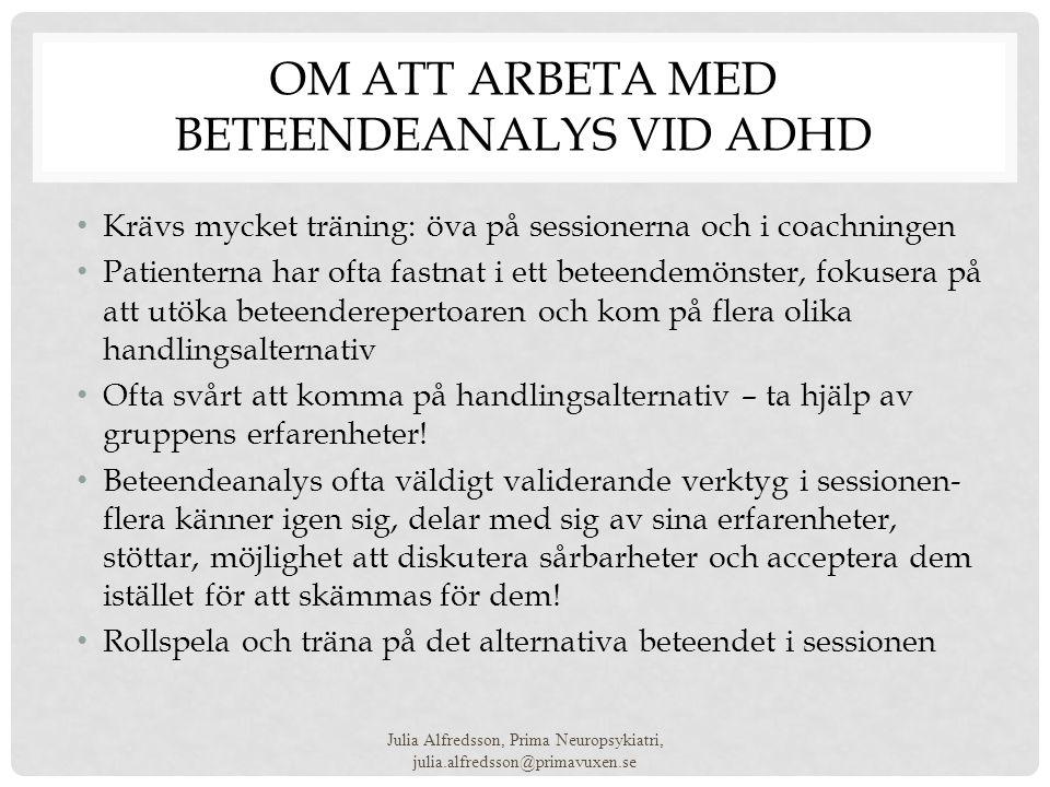 OM ATT ARBETA MED BETEENDEANALYS VID ADHD • Krävs mycket träning: öva på sessionerna och i coachningen • Patienterna har ofta fastnat i ett beteendemö