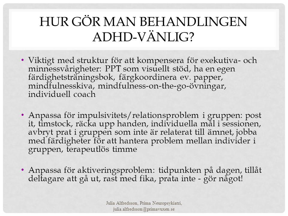 HUR GÖR MAN BEHANDLINGEN ADHD-VÄNLIG? • Viktigt med struktur för att kompensera för exekutiva- och minnessvårigheter: PPT som visuellt stöd, ha en ege