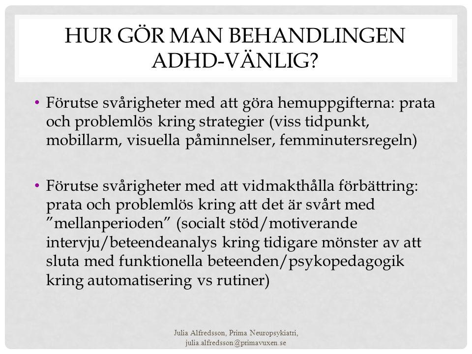 HUR GÖR MAN BEHANDLINGEN ADHD-VÄNLIG? • Förutse svårigheter med att göra hemuppgifterna: prata och problemlös kring strategier (viss tidpunkt, mobilla