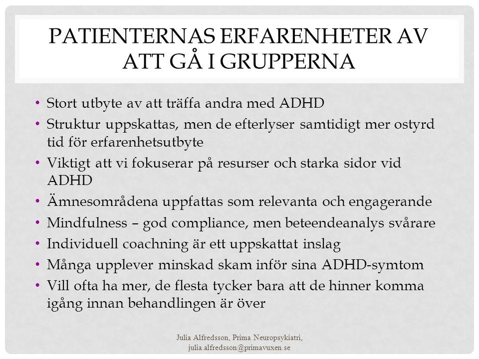 PATIENTERNAS ERFARENHETER AV ATT GÅ I GRUPPERNA • Stort utbyte av att träffa andra med ADHD • Struktur uppskattas, men de efterlyser samtidigt mer ost