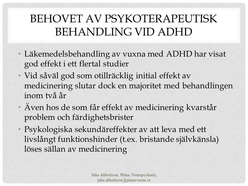 BEHOVET AV PSYKOTERAPEUTISK BEHANDLING VID ADHD • Läkemedelsbehandling av vuxna med ADHD har visat god effekt i ett flertal studier • Vid såväl god so