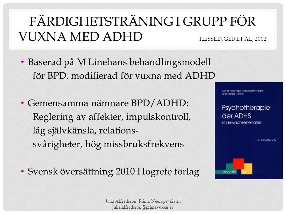FÄRDIGHETSTRÄNING I GRUPP FÖR VUXNA MED ADHD HESSLINGER ET AL, 2002 • Baserad på M Linehans behandlingsmodell för BPD, modifierad för vuxna med ADHD •