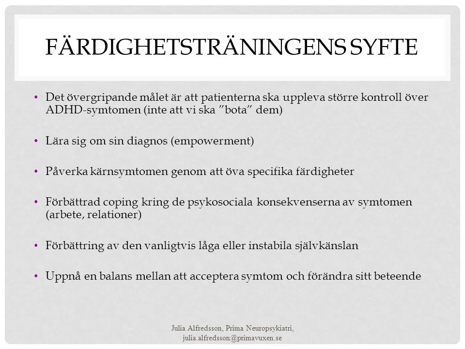 """FÄRDIGHETSTRÄNINGENS SYFTE • Det övergripande målet är att patienterna ska uppleva större kontroll över ADHD-symtomen (inte att vi ska """"bota"""" dem) • L"""