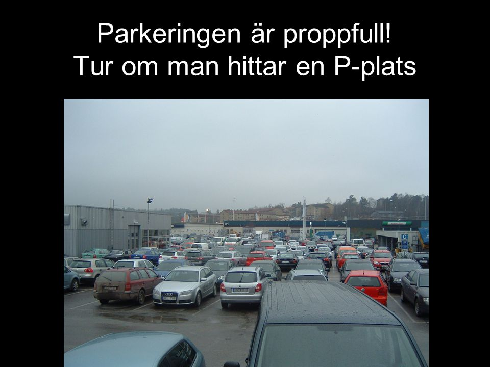 DIN BIL SÖDERTÄLJE Parkeringen är proppfull! Tur om man hittar en P-plats