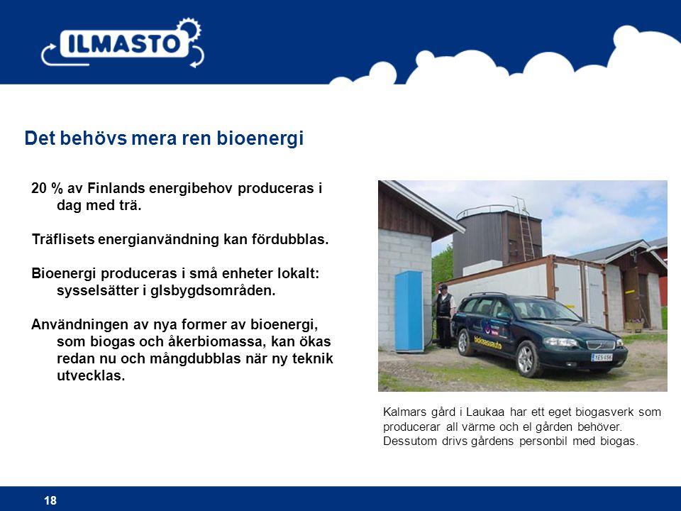Det behövs mera ren bioenergi 18 20 % av Finlands energibehov produceras i dag med trä.