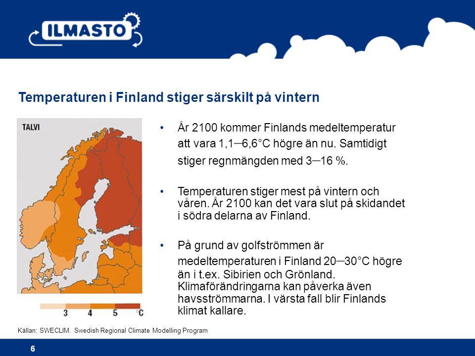 Temperaturen i Finland stiger särskilt på vintern 6 •År 2100 kommer Finlands medeltemperatur att vara 1,1 – 6,6°C högre än nu.