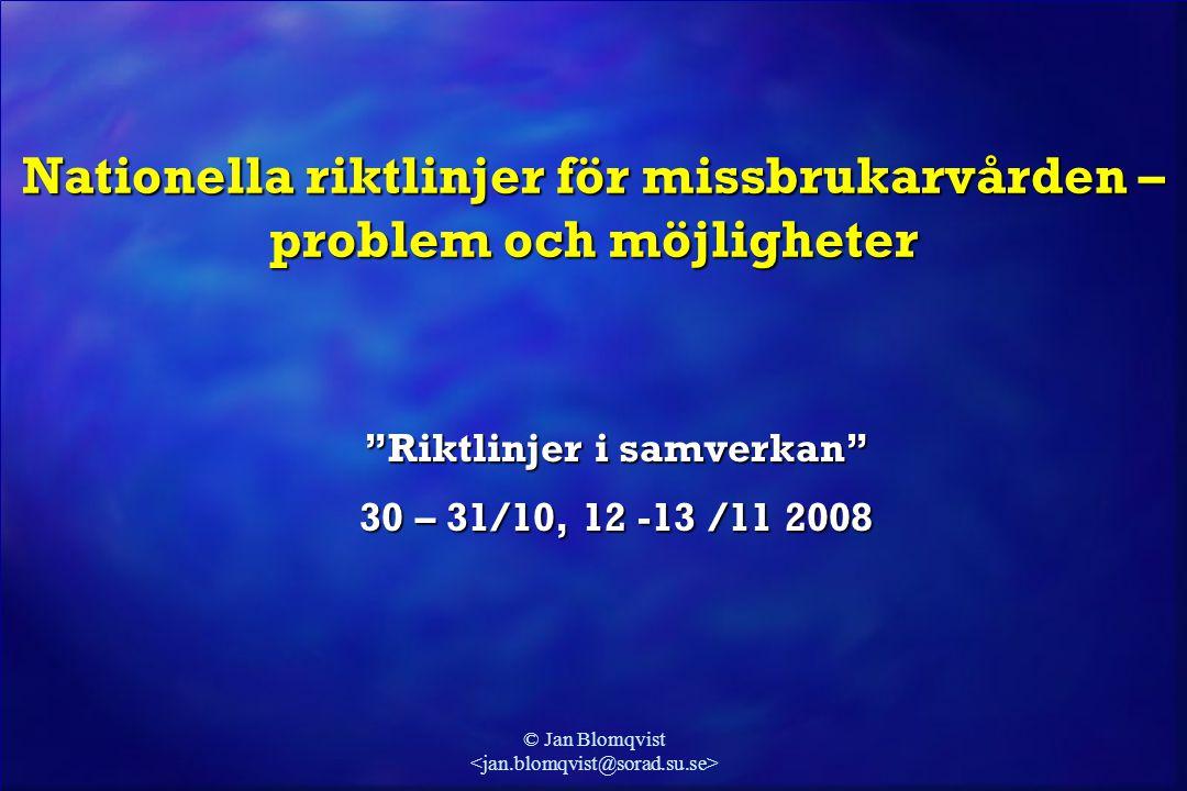 """© Jan Blomqvist Nationella riktlinjer för missbrukarvården – problem och möjligheter """"Riktlinjer i samverkan"""" 30 – 31/10, 12 -13 /11 2008"""