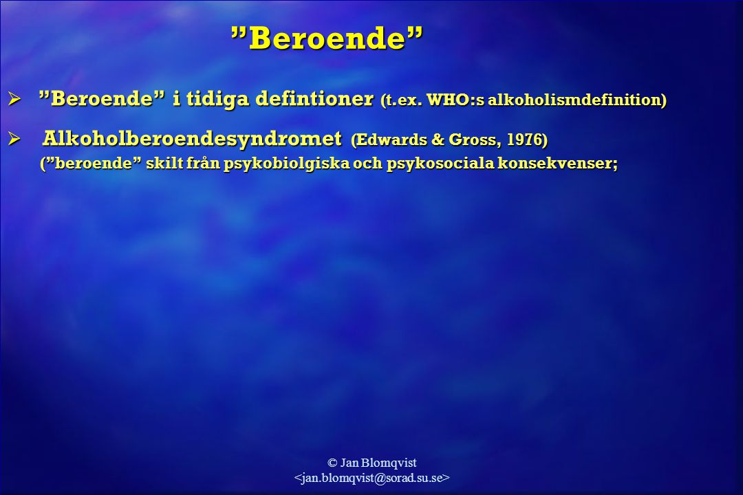 "© Jan Blomqvist  ""Beroende"" i tidiga defintioner (t.ex. WHO:s alkoholismdefinition)  Alkoholberoendesyndromet (Edwards & Gross, 1976) (""beroende"" sk"