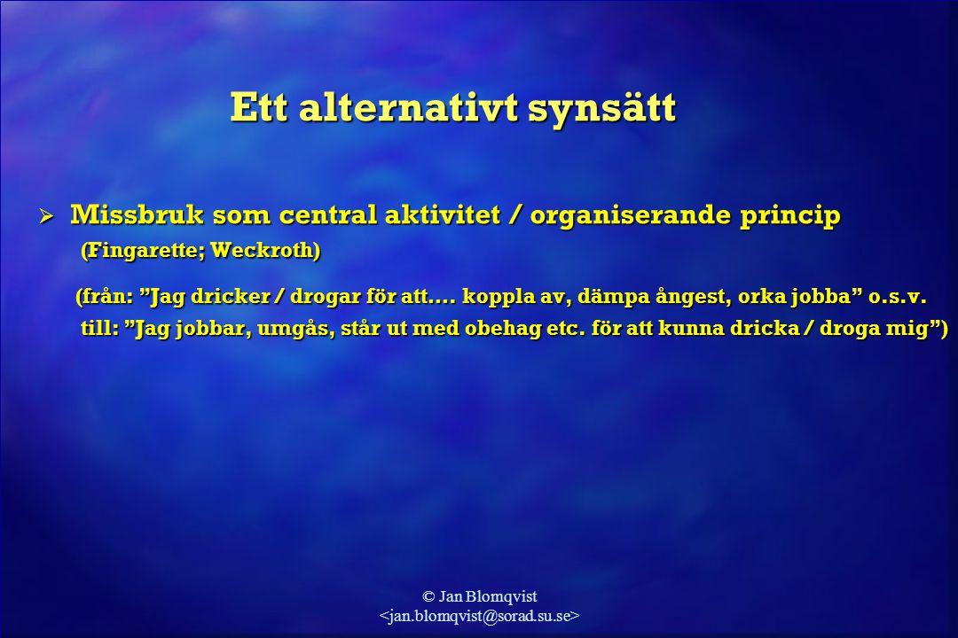 © Jan Blomqvist Ett alternativt synsätt  Missbruk som central aktivitet / organiserande princip (Fingarette; Weckroth) (Fingarette; Weckroth) (från: