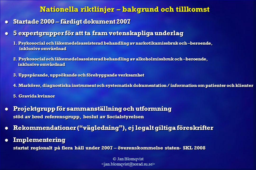 © Jan Blomqvist Nationella riktlinjer – bakgrund och tillkomst l Startade 2000 – färdigt dokument 2007 l 5 expertgrupper för att ta fram vetenskapliga